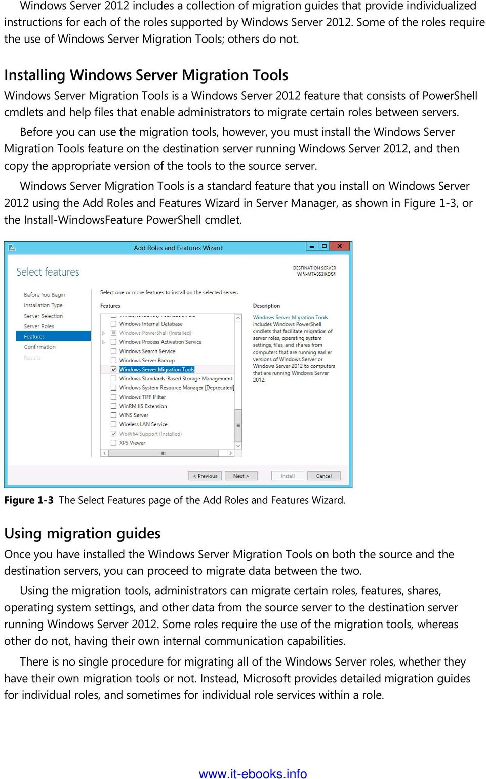 Installing Windows Server Migration Tools Windows Server Migration Tools is a Windows Server 2012 feature that consists of PowerShell cmdlets and help files that enable administrators to migrate