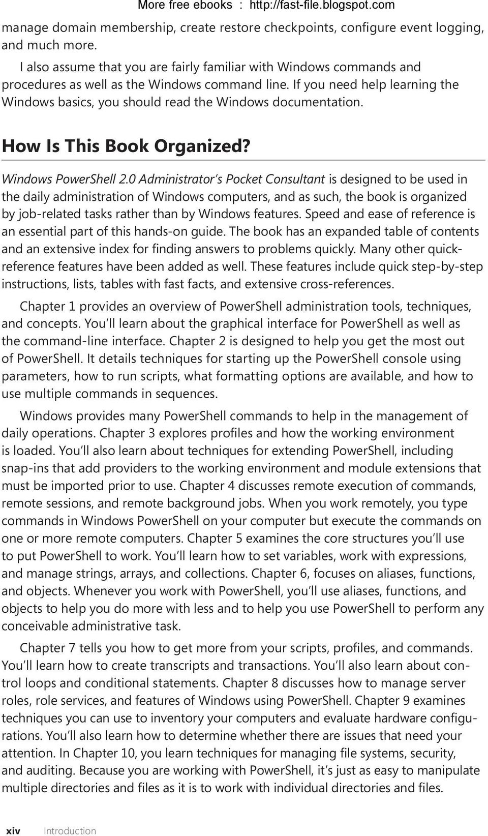 If you need help learning the Windows basics, you should read the Windows documentation. How Is This Book Organized? Windows PowerShell 2.