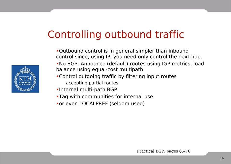 No BGP: Announce (default) routes using IGP metrics, load balance using equal-cost multipath Control