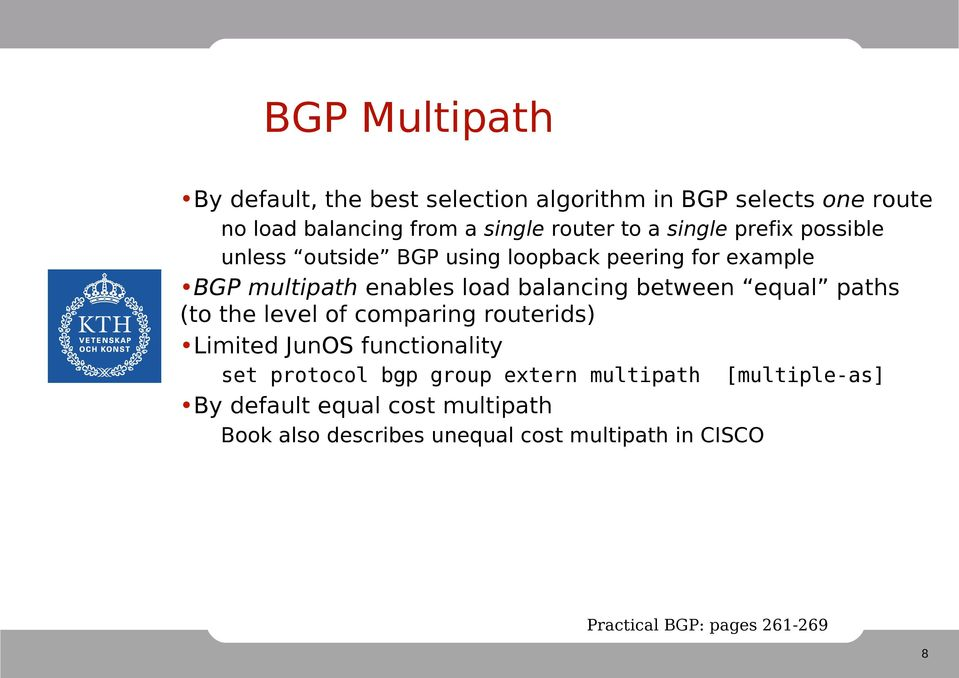 between equal paths (to the level of comparing routerids) Limited JunOS functionality set protocol bgp group extern