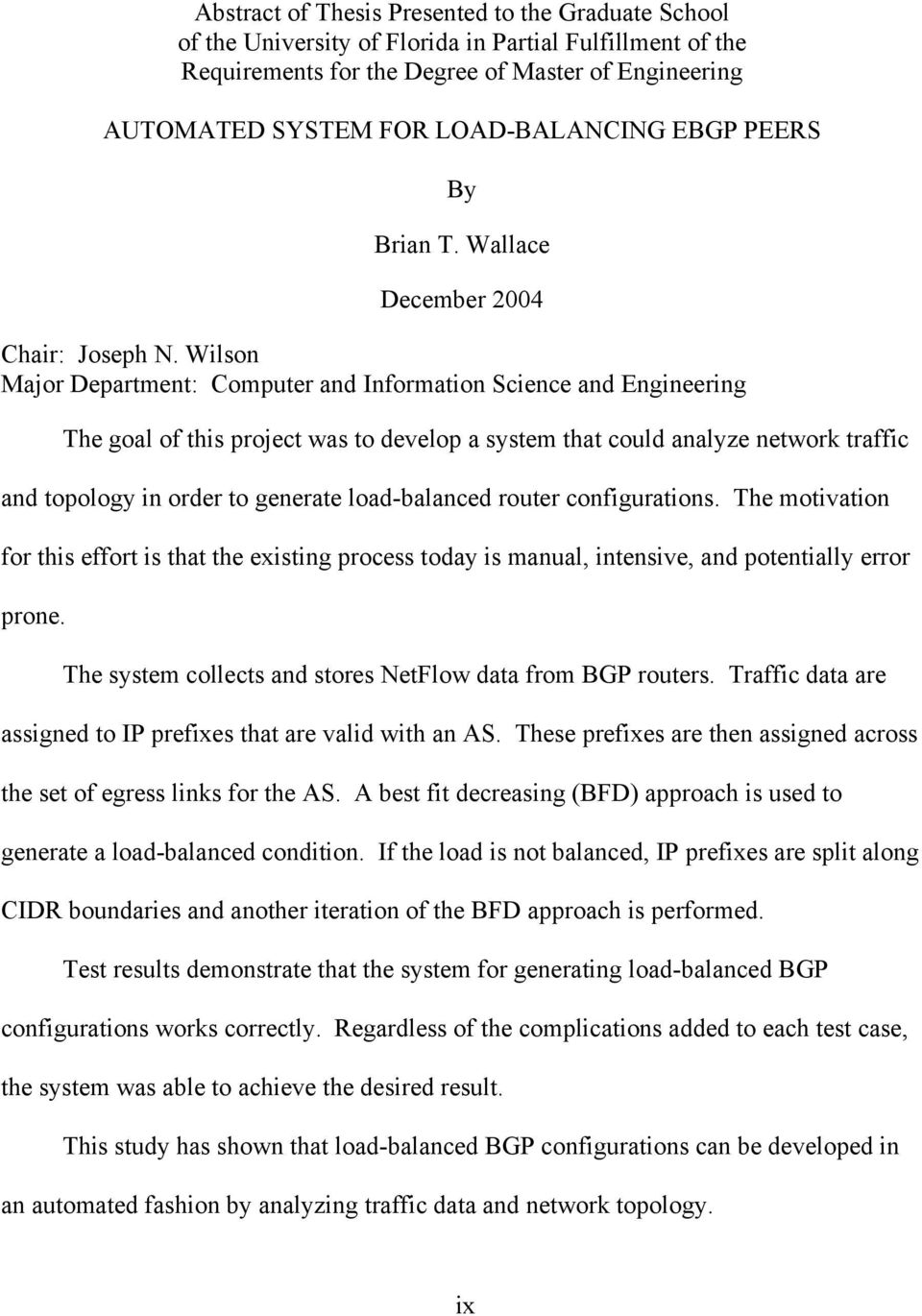 Wilson Major Department: Computer and Information Science and Engineering The goal of this project was to develop a system that could analyze network traffic and topology in order to generate