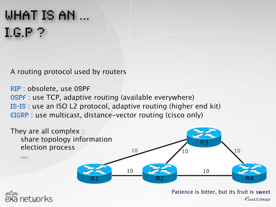 (available everywhere) IS-IS : use an ISO L2 protocol, adaptive routing (higher end kit) EIGRP