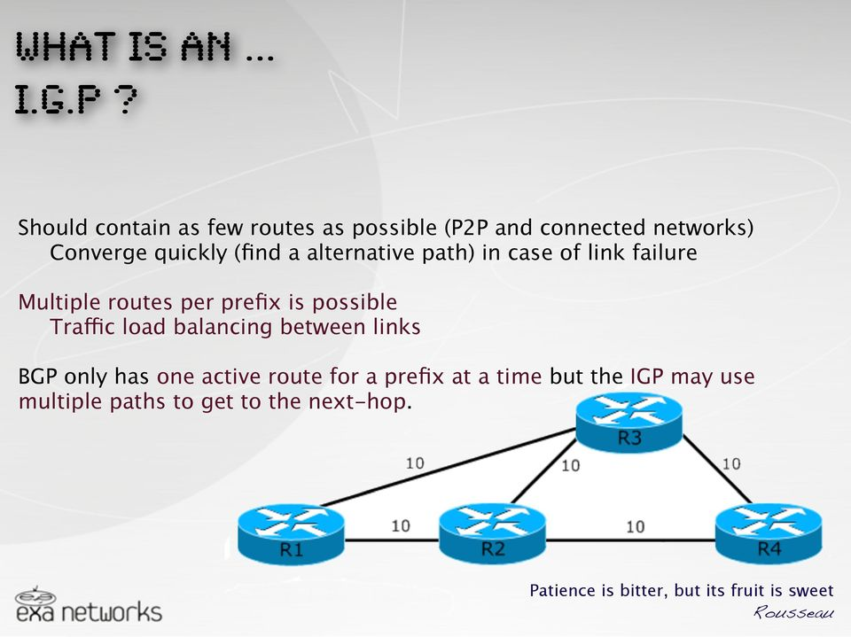 alternative path) in case of link failure Multiple routes per prefix is possible Traffic load