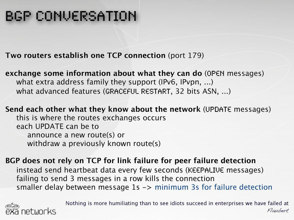 ..) Send each other what they know about the network (UPDATE messages) this is where the routes exchanges occurs each UPDATE can be to announce a new route(s) or withdraw a previously known route(s)