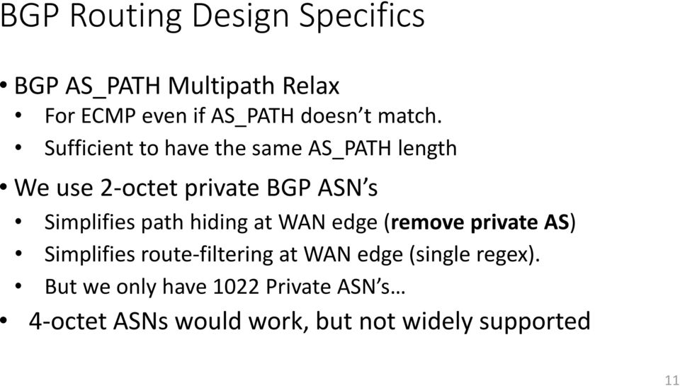 Sufficient to have the same AS_PATH length We use 2-octet private BGP ASN s Simplifies path