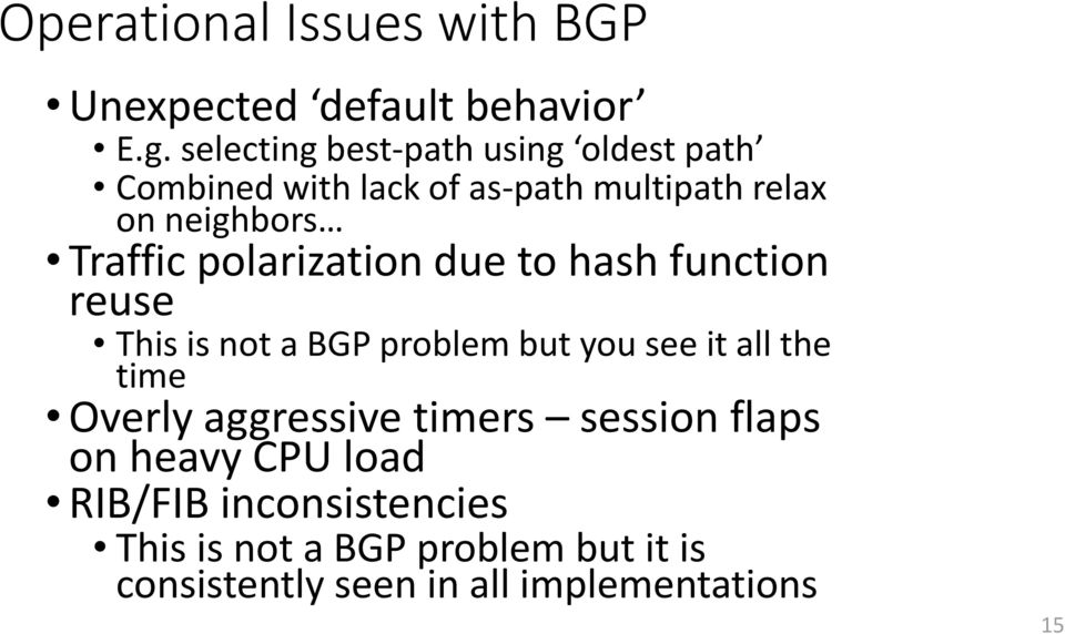 polarization due to hash function reuse This is not a BGP problem but you see it all the time Overly