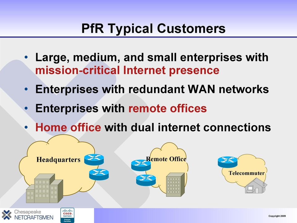 WAN networks Enterprises with remote offices Home office with