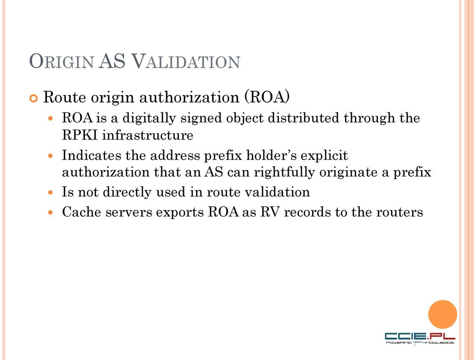 holder s explicit authorization that an AS can rightfully originate a prefix Is