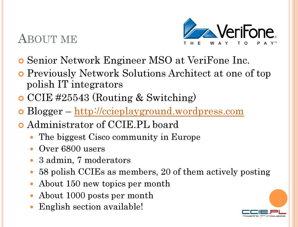 Blogger http://ccieplayground.wordpress.com Administrator of CCIE.