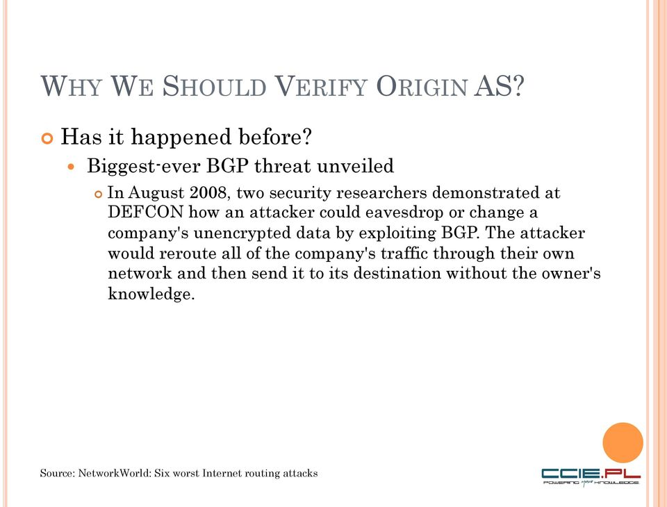 attacker could eavesdrop or change a company's unencrypted data by exploiting BGP.