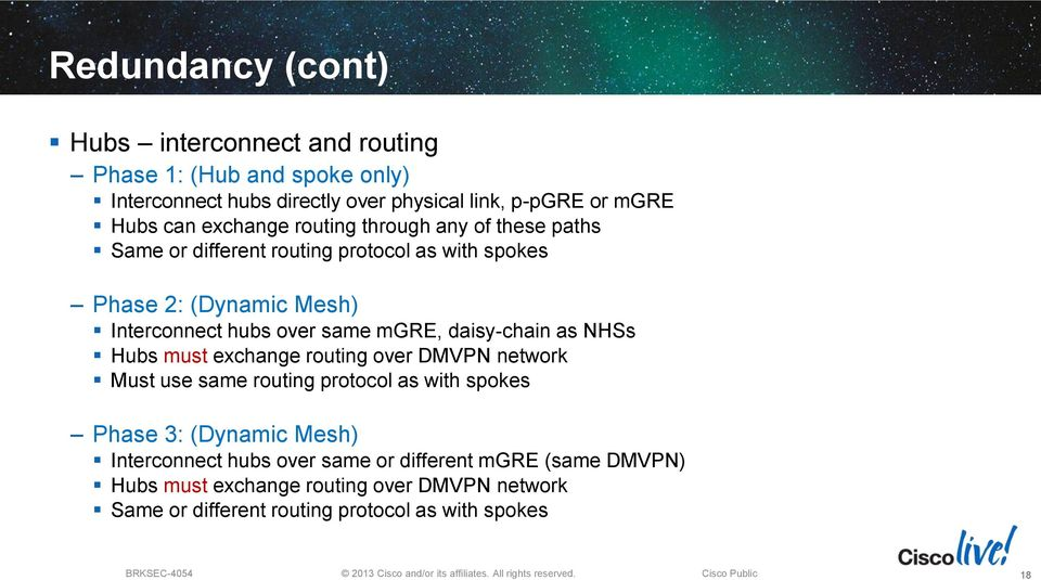 mgre, daisy-chain as NHSs Hubs must exchange routing over DMVPN network Must use same routing protocol as with spokes Phase 3: (Dynamic Mesh)