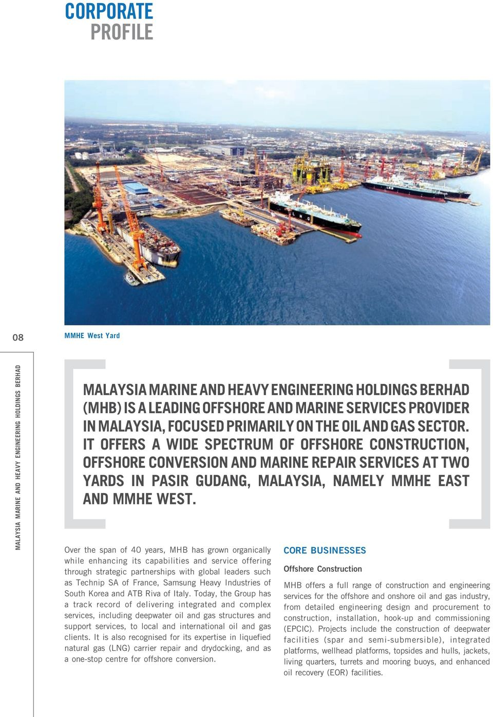 It offers a wide spectrum of offshore construction, offshore conversion and marine repair services at two yards in Pasir Gudang, Malaysia, namely MMHE East and MMHE West.