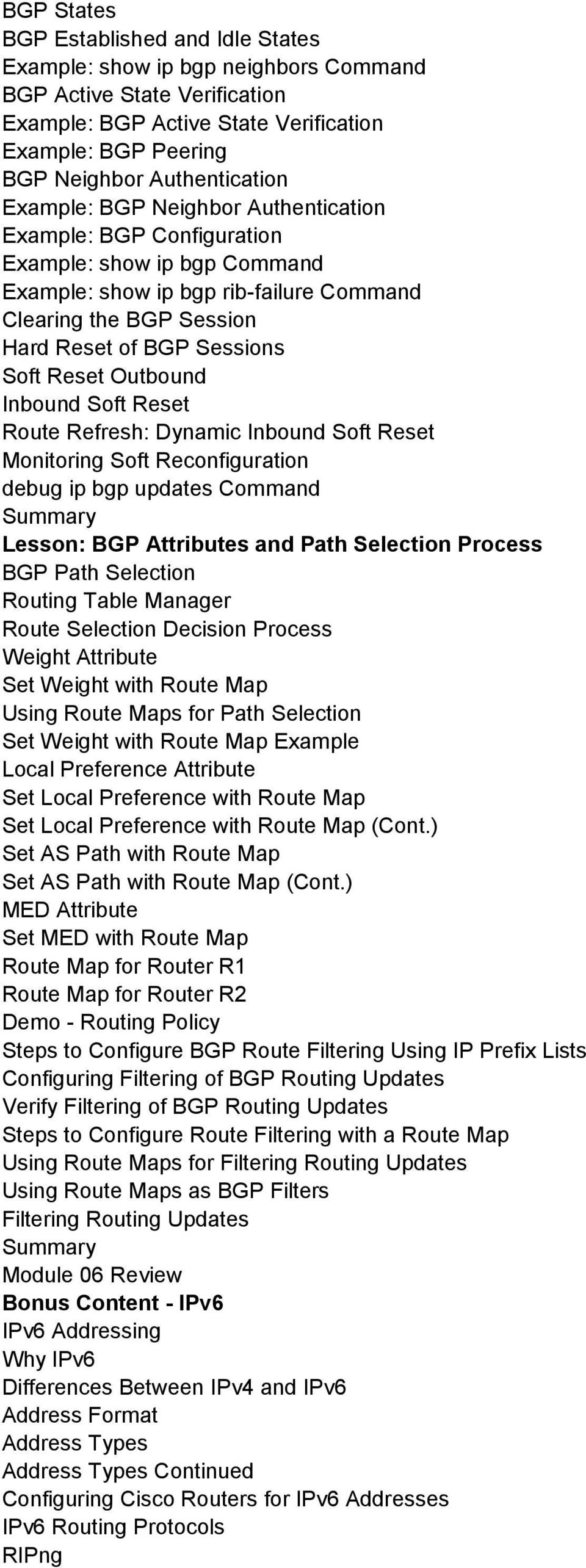 Outbound Inbound Soft Reset Route Refresh: Dynamic Inbound Soft Reset Monitoring Soft Reconfiguration debug ip bgp updates Command Lesson: BGP Attributes and Path Selection Process BGP Path Selection