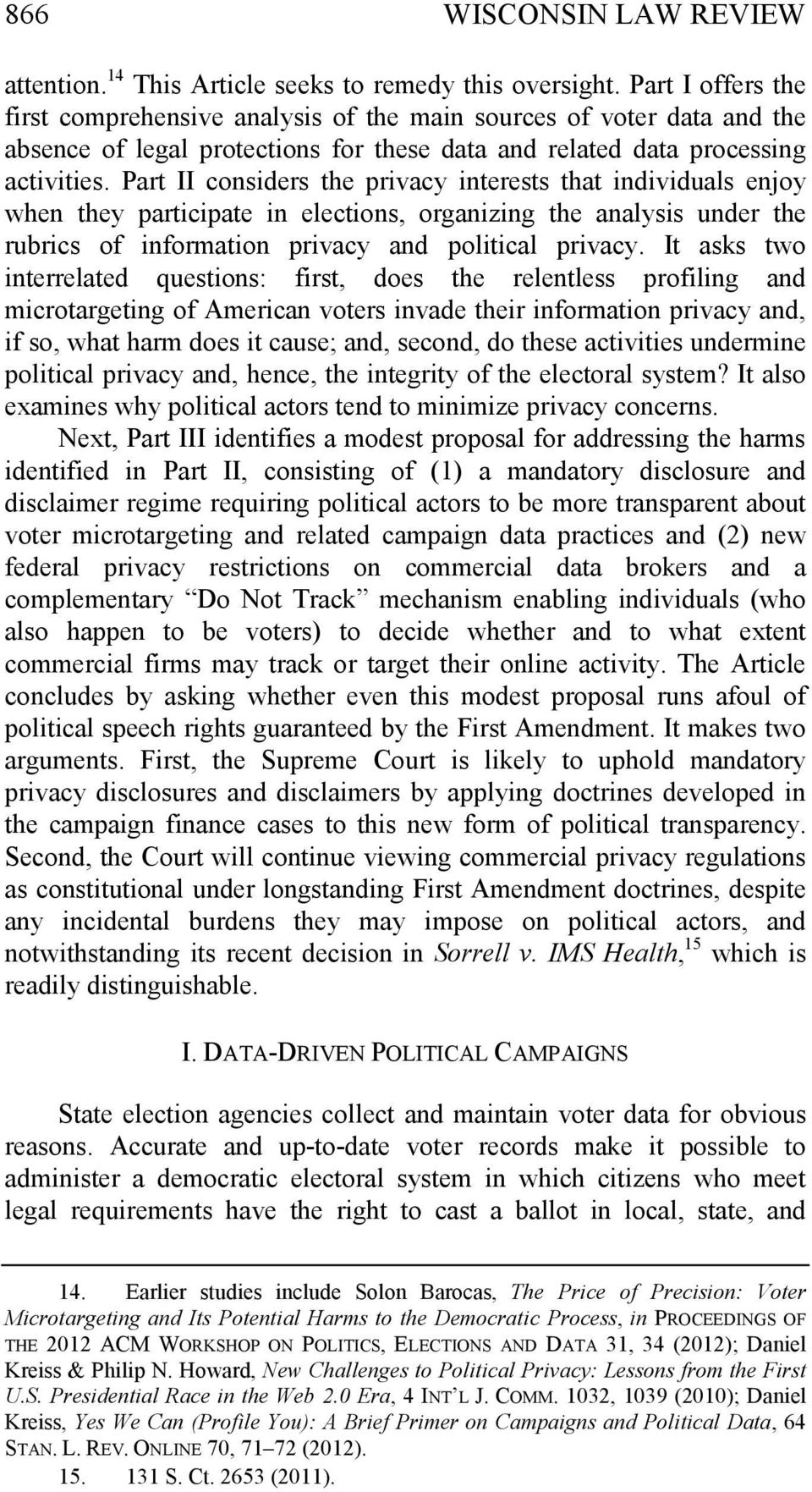 Part II considers the privacy interests that individuals enjoy when they participate in elections, organizing the analysis under the rubrics of information privacy and political privacy.