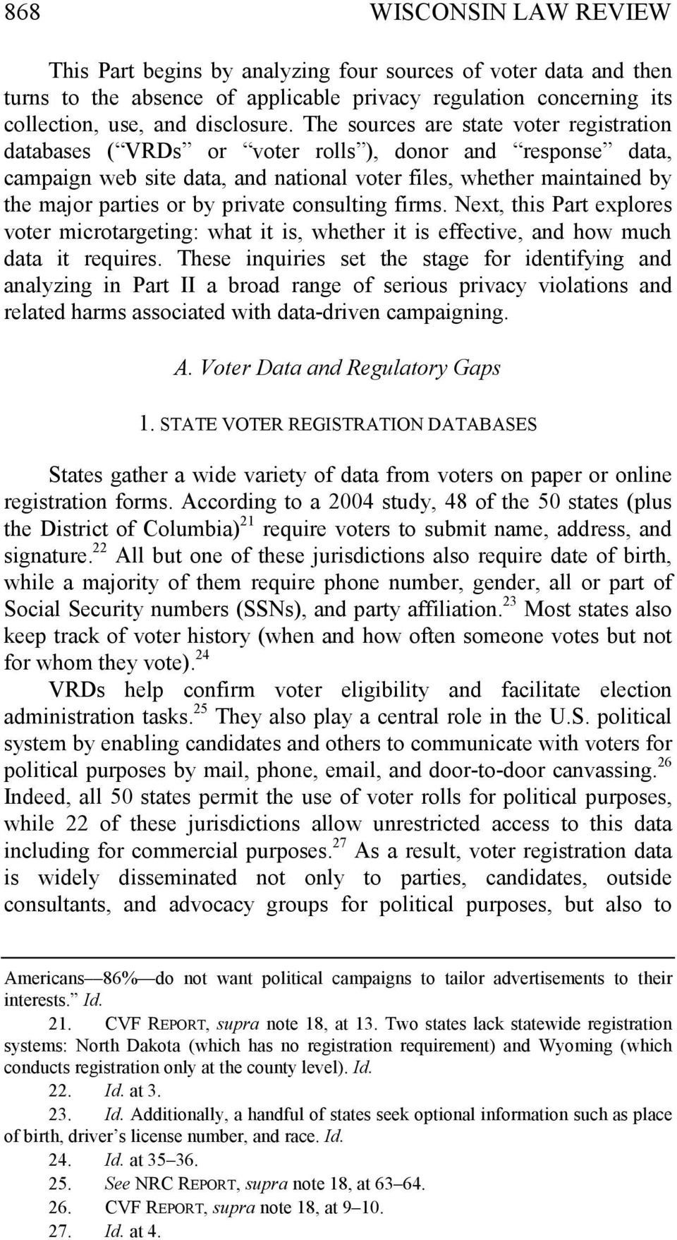 private consulting firms. Next, this Part explores voter microtargeting: what it is, whether it is effective, and how much data it requires.