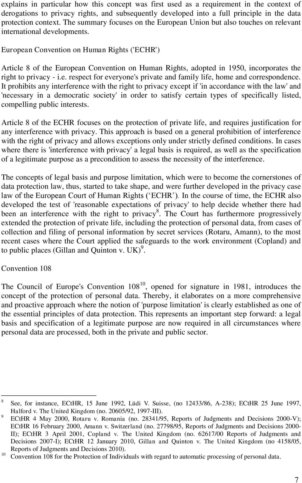 European Convention on Human Rights ('ECHR') Article 8 of the European Convention on Human Rights, adopted in 1950, incorporates the right to privacy - i.e. respect for everyone's private and family life, home and correspondence.