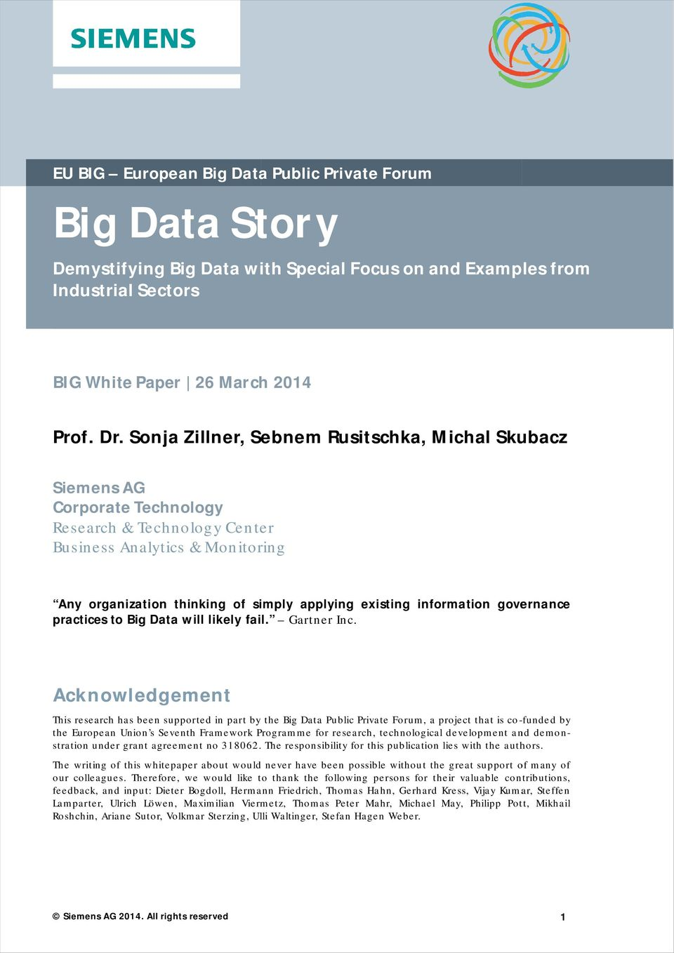 information governance practices to Big Data will likely fail. Gartner Inc.
