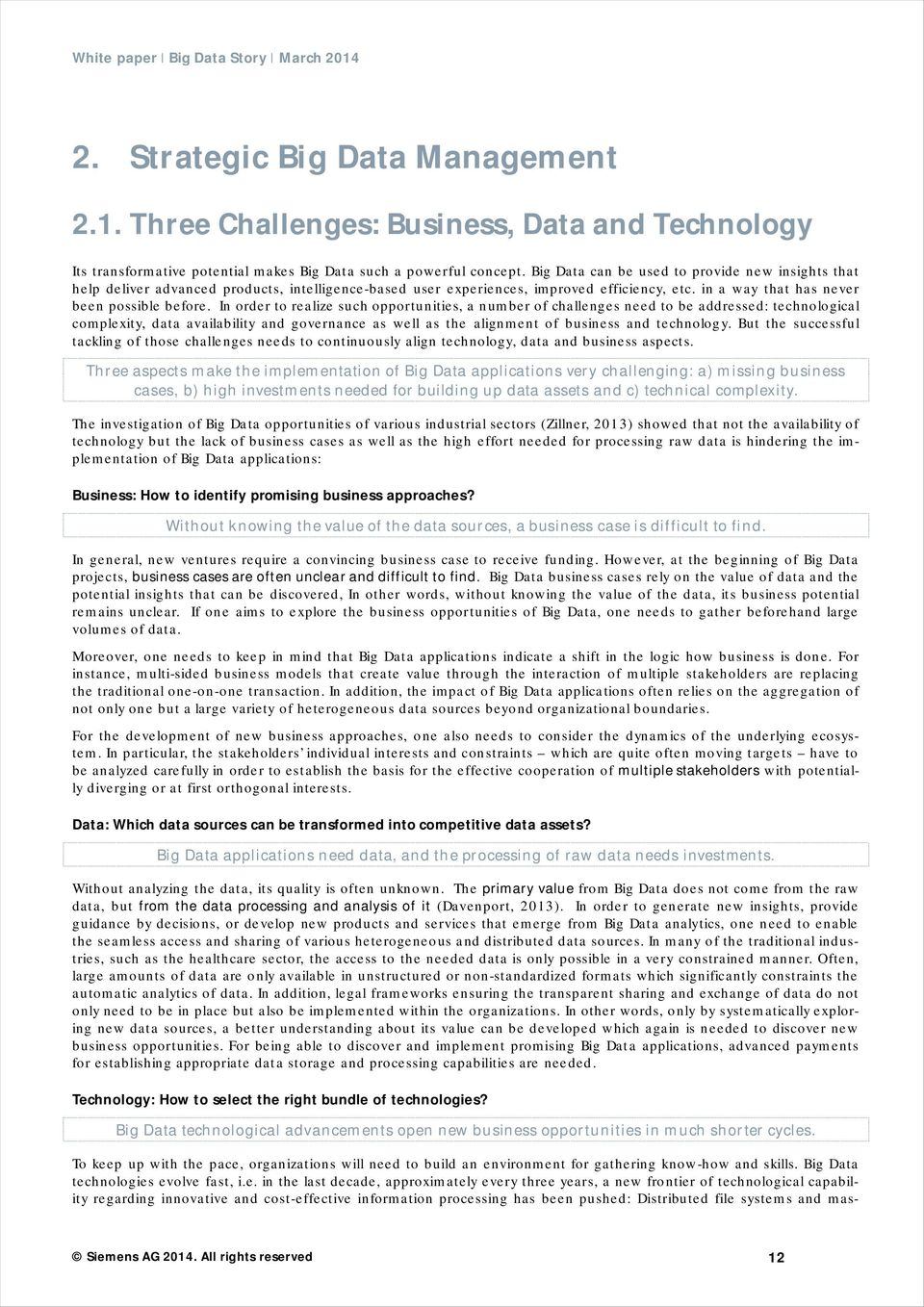 In order to realize such opportunities, a number of challenges need to be addressed: technological complexity, data availability and governance as well as the alignment of business and technology.