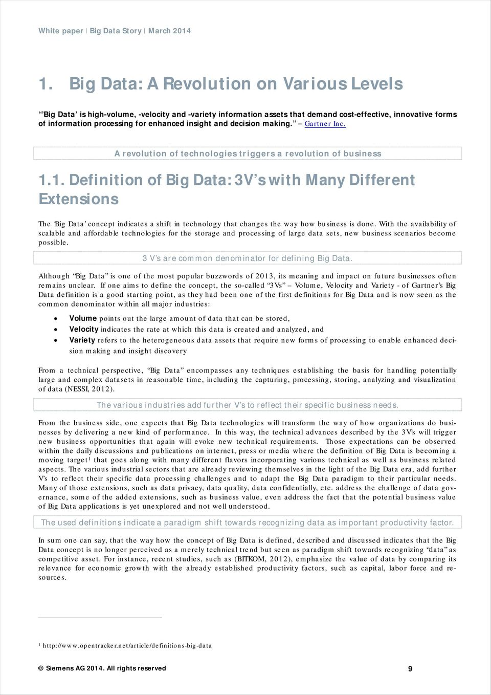 1. Definition of Big Data: 3V s with Many Different Extensions The Big Data concept indicates a shift in technology that changes the way how business is done.