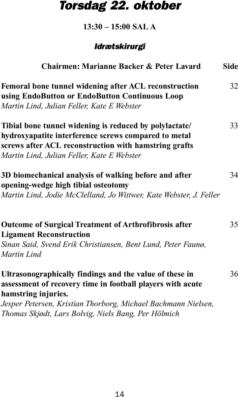 Lind, Julian Feller, Kate E Webster Tibial bone tunnel widening is reduced by polylactate/ 33 hydroxyapatite interference screws compared to metal screws after ACL reconstruction with hamstring