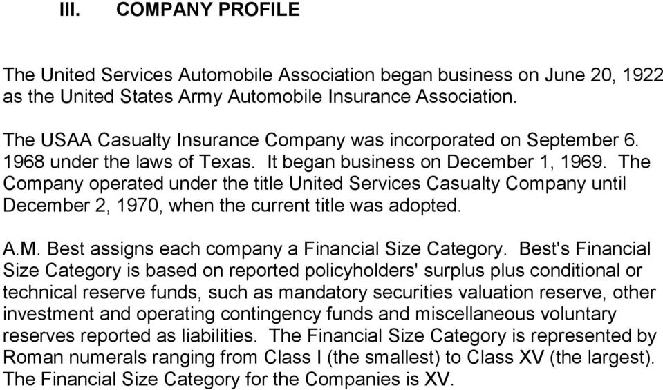 The Company operated under the title United Services Casualty Company until December 2, 1970, when the current title was adopted. A.M. Best assigns each company a Financial Size Category.