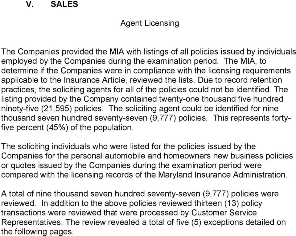 Due to record retention practices, the soliciting agents for all of the policies could not be identified.