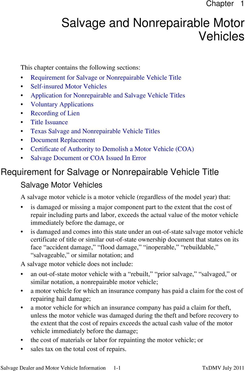 Demolish a Motor Vehicle (COA) Salvage Document or COA Issued In Error Requirement for Salvage or Nonrepairable Vehicle Title Salvage Motor Vehicles A salvage motor vehicle is a motor vehicle