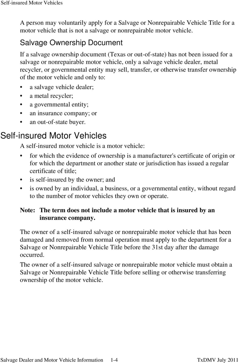governmental entity may sell, transfer, or otherwise transfer ownership of the motor vehicle and only to: a salvage vehicle dealer; a metal recycler; a governmental entity; an insurance company; or