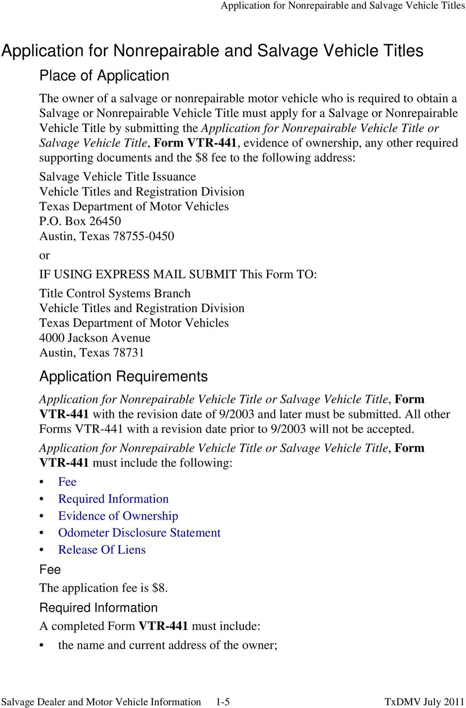 Title, Form VTR-441, evidence of ownership, any other required supporting documents and the $8 fee to the following address: Salvage Vehicle Title Issuance Vehicle Titles and Registration Division
