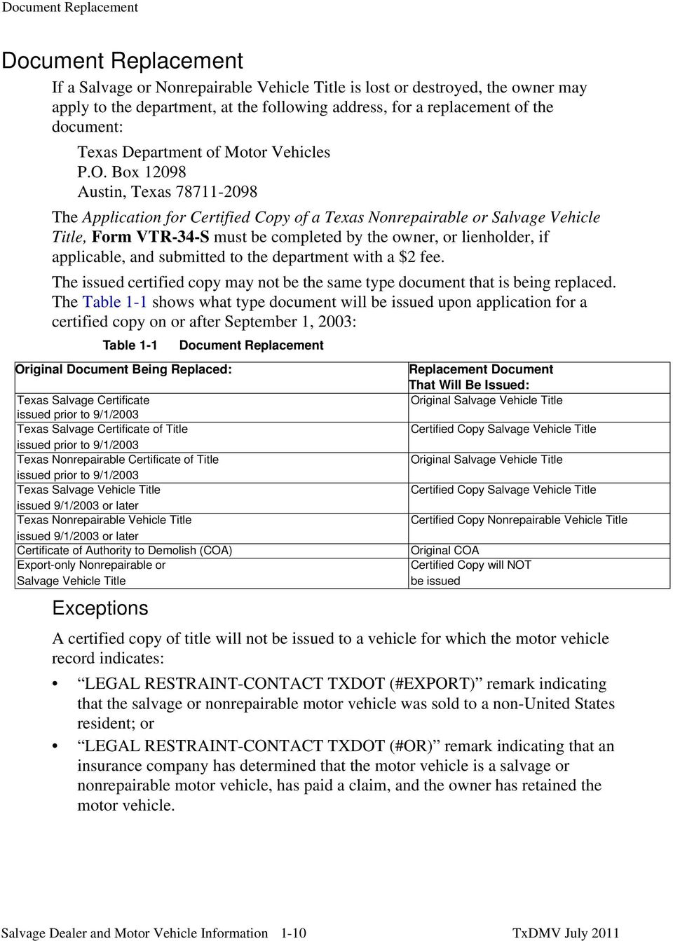 Box 12098 Austin, Texas 78711-2098 The Application for Certified Copy of a Texas Nonrepairable or Salvage Vehicle Title, Form VTR-34-S must be completed by the owner, or lienholder, if applicable,