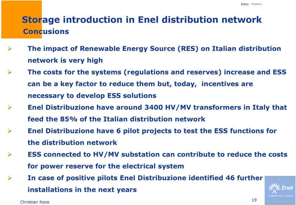 transformers in Italy that feed the 85% of the Italian distribution network Enel Distribuzione have 6 pilot projects to test the ESS functions for the distribution network ESS connected