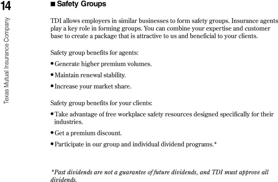 Safety group benefits for agents: l Generate higher premium volumes. l Maintain renewal stability. l Increase your market share.