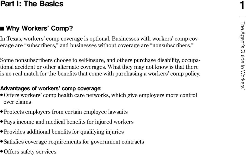 What they may not know is that there is no real match for the benefits that come with purchasing a workers comp policy.