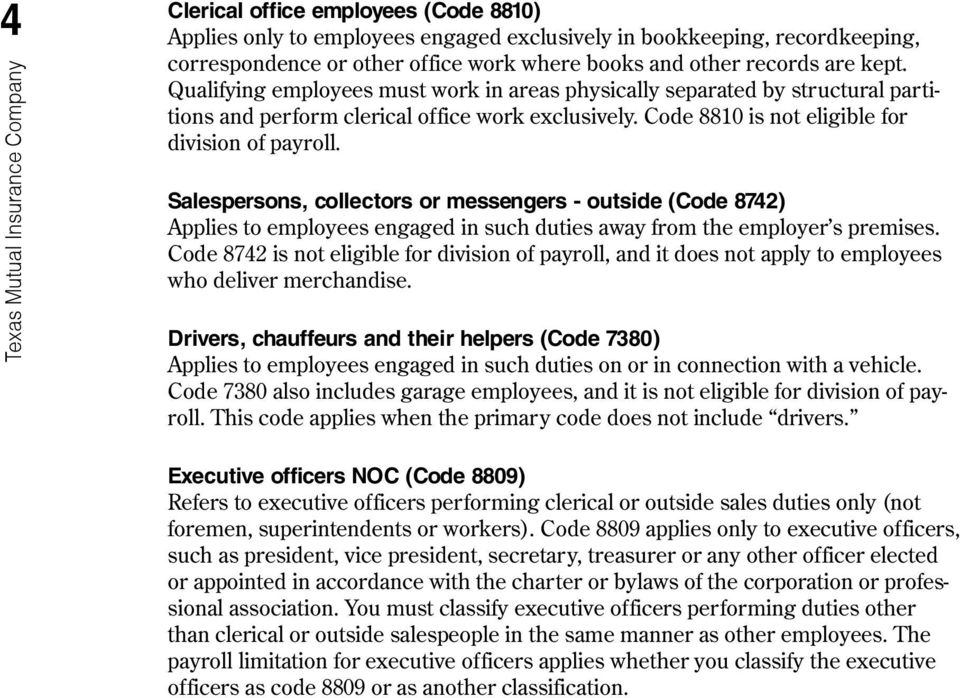 Texas Mutual Insurance Company Salespersons, collectors or messengers - outside (Code 8742) Applies to employees engaged in such duties away from the employer s premises.
