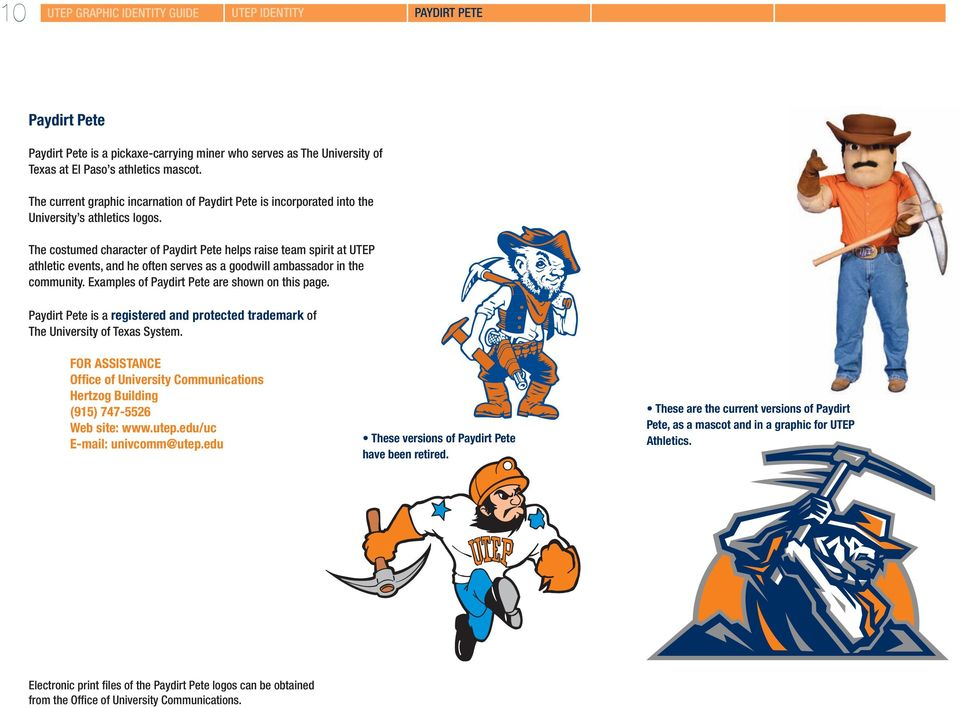 The costumed character of Paydirt Pete helps raise team spirit at UTEP athletic events, and he often serves as a goodwill ambassador in the community. Examples of Paydirt Pete are shown on this page.