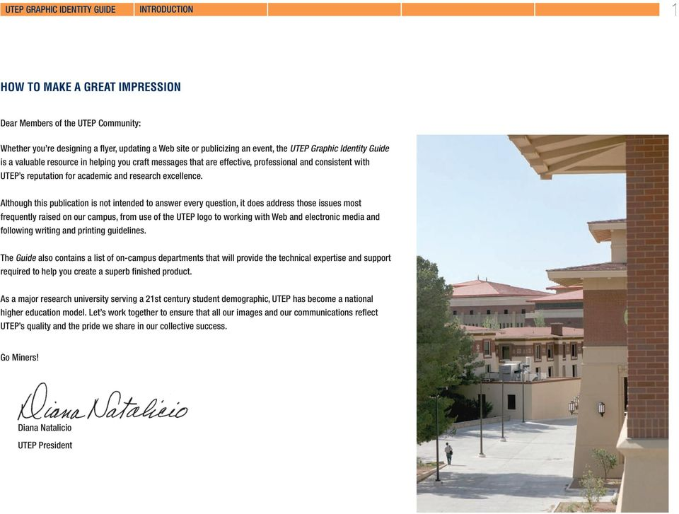 Although this publication is not intended to answer every question, it does address those issues most frequently raised on our campus, from use of the UTEP logo to working with Web and electronic