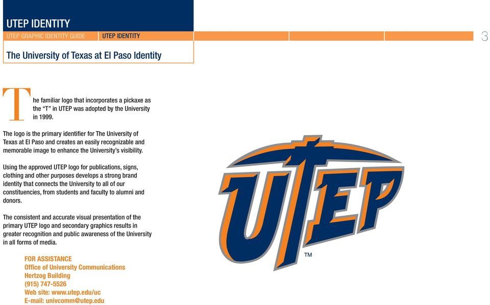 Using the approved UTEP logo for publications, signs, clothing and other purposes develops a strong brand identity that connects the University to all of our constituencies, from students and faculty