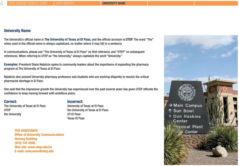 In communications, please use The University of Texas at El Paso on first reference, and UTEP on subsequent references. When referring to UTEP as the University, always capitalize the word University.
