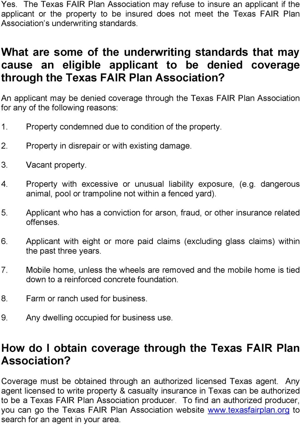 An applicant may be denied coverage through the Texas FAIR Plan Association for any of the following reasons: 1. Property condemned due to condition of the property. 2.