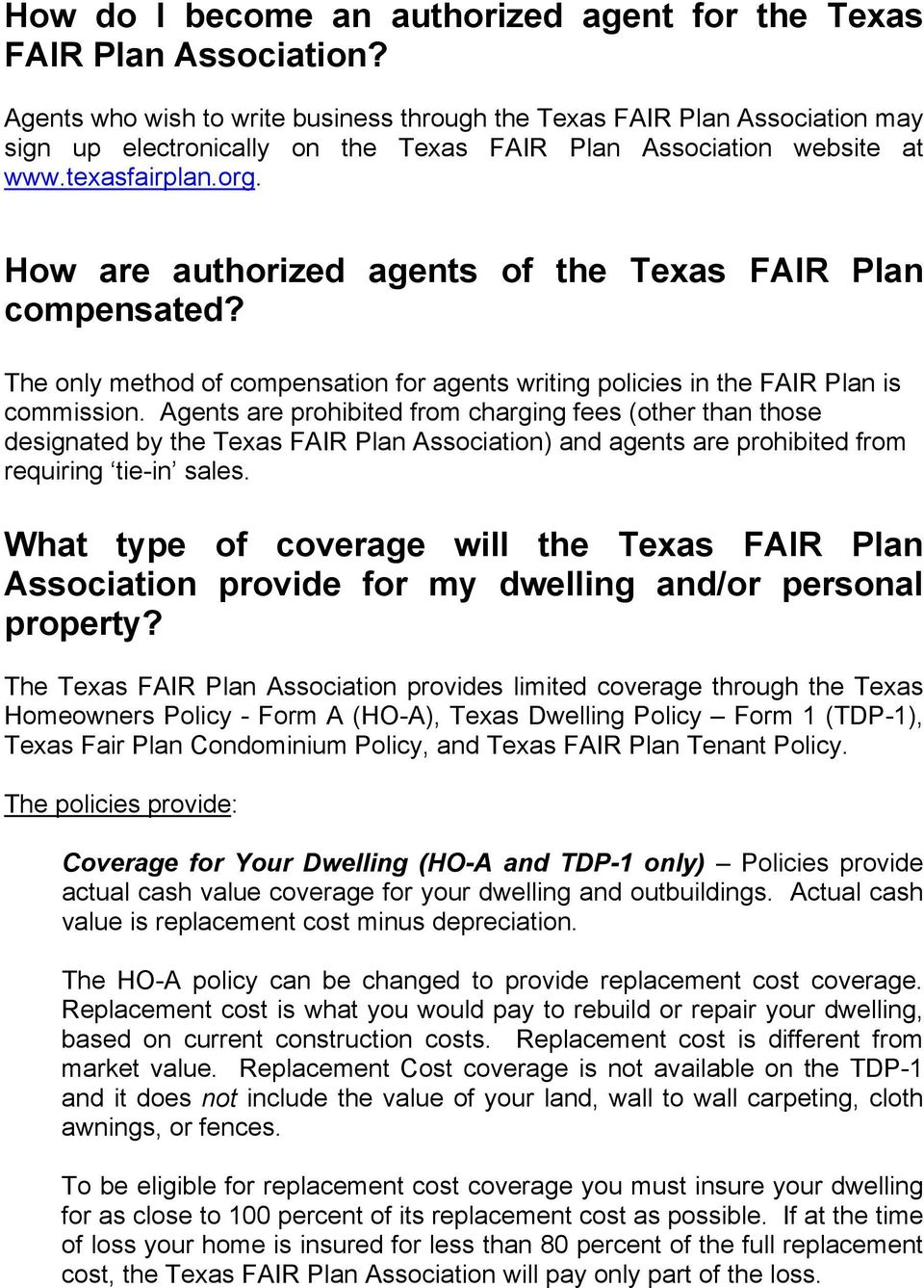 How are authorized agents of the Texas FAIR Plan compensated? The only method of compensation for agents writing policies in the FAIR Plan is commission.