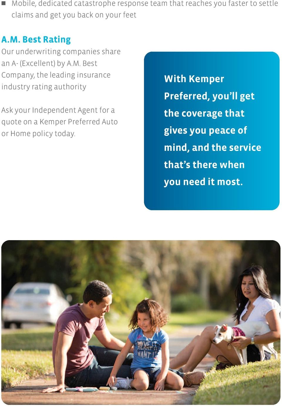 industry rating authority Ask your Independent Agent for a quote on a Kemper Preferred Auto or Home policy today.