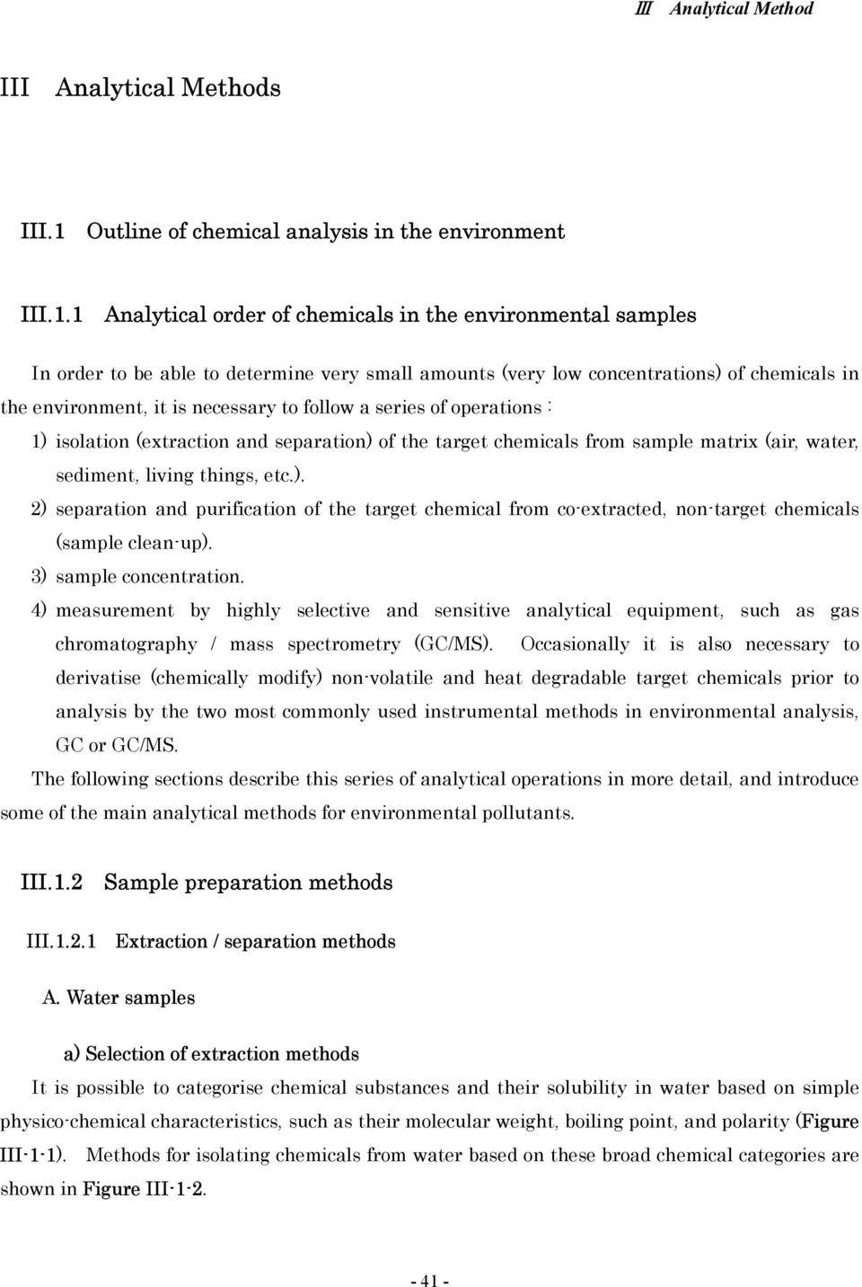 1 Analytical order of chemicals in the environmental samples In order to be able to determine very small amounts (very low concentrations) of chemicals in the environment, it is necessary to follow a