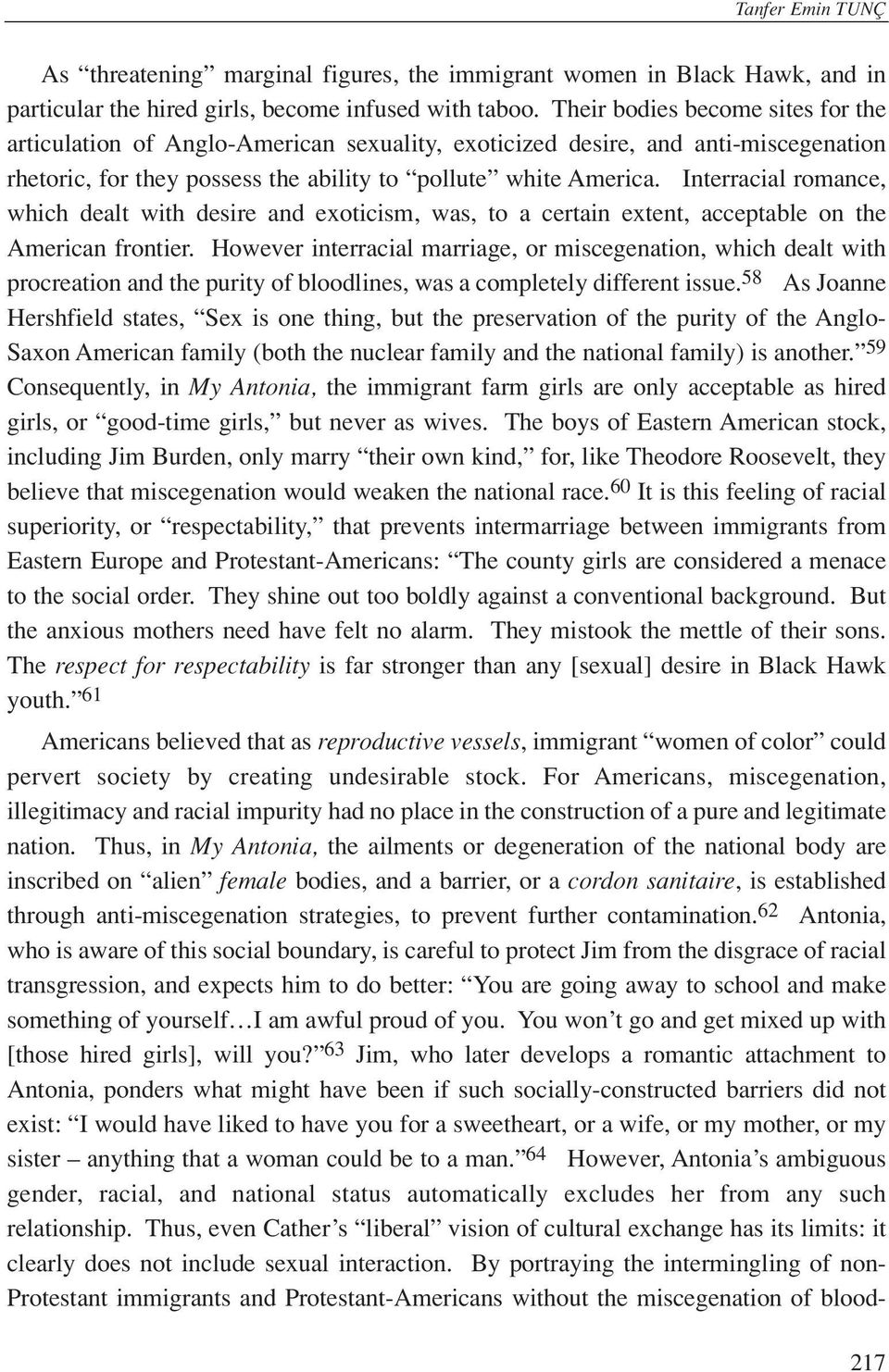 Interracial romance, which dealt with desire and exoticism, was, to a certain extent, acceptable on the American frontier.