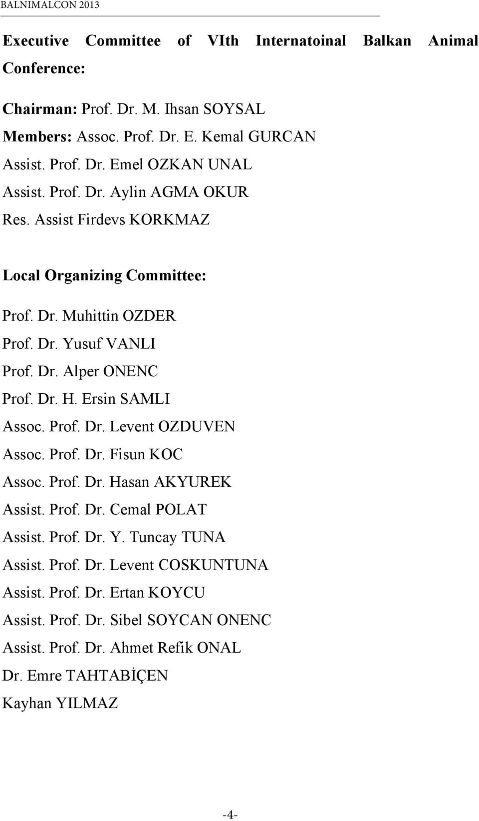 Ersin SAMLI Assoc. Prof. Dr. Levent OZDUVEN Assoc. Prof. Dr. Fisun KOC Assoc. Prof. Dr. Hasan AKYUREK Assist. Prof. Dr. Cemal POLAT Assist. Prof. Dr. Y. Tuncay TUNA Assist.