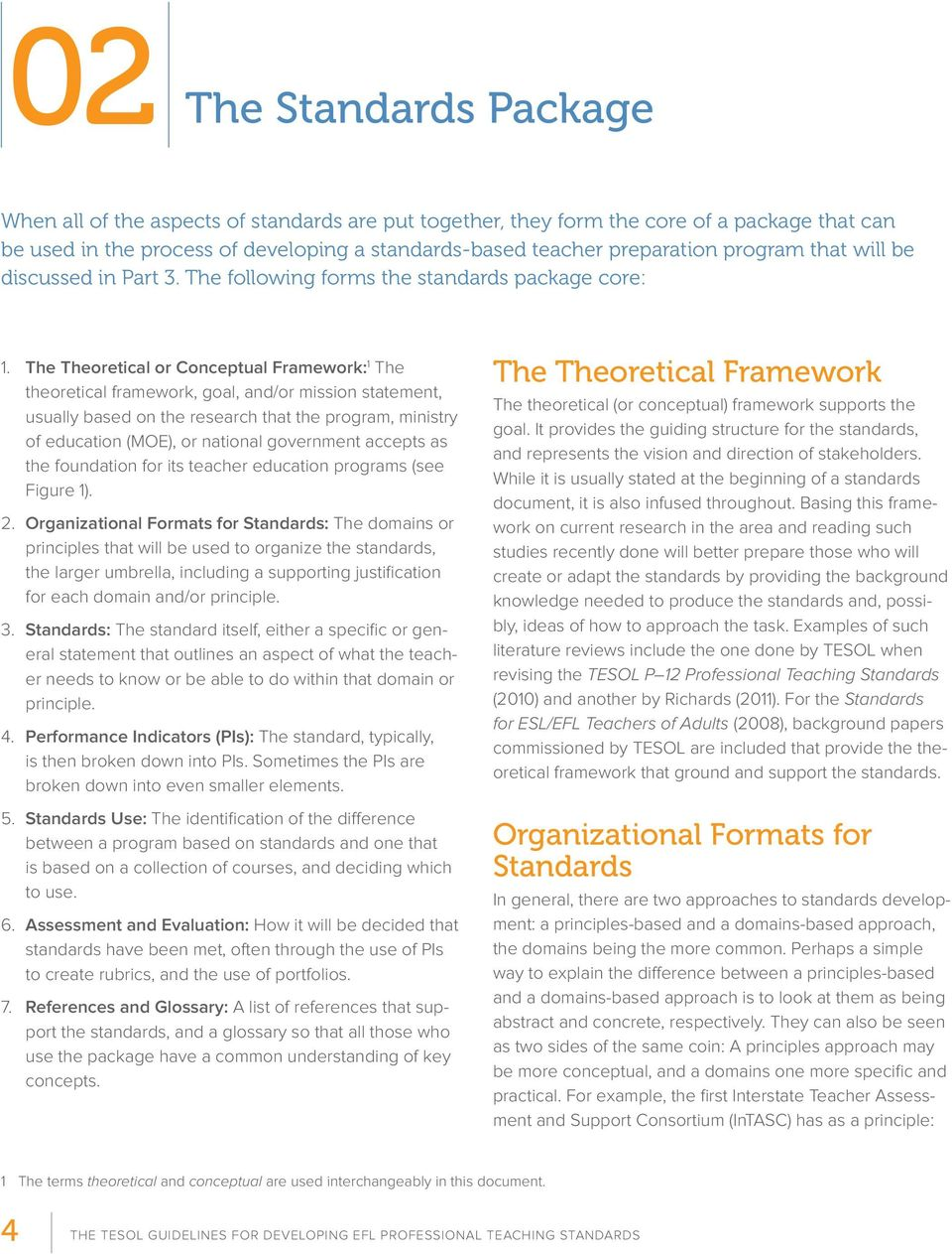 The Theoretical or Conceptual Framework: 1 The theoretical framework, goal, and/or mission statement, usually based on the research that the program, ministry of education (MOE), or national