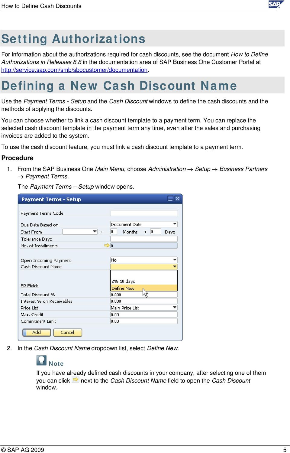 Defining a New Cash Discount Name Use the Payment Terms - Setup and the Cash Discount windows to define the cash discounts and the methods of applying the discounts.