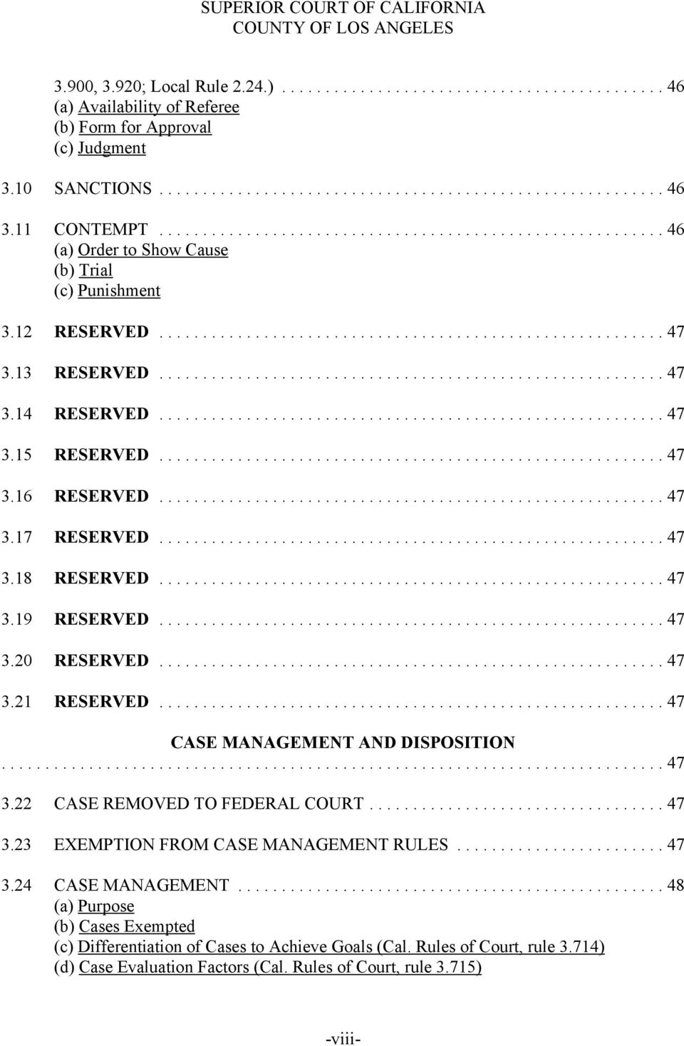 ..47 3.19 RESERVED...47 3.20 RESERVED...47 3.21 RESERVED...47 CASE MANAGEMENT AND DISPOSITION...47 3.22 CASE REMOVED TO FEDERAL COURT...47 3.23 EXEMPTION FROM CASE MANAGEMENT RULES.