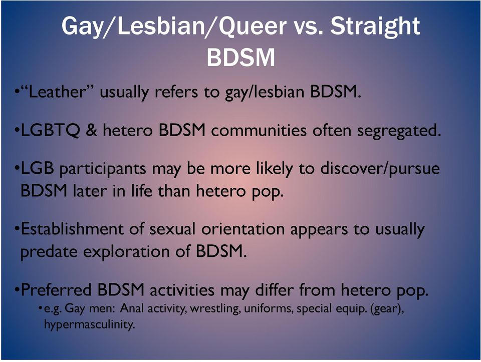 LGB participants may be more likely to discover/pursue BDSM later in life than hetero pop.