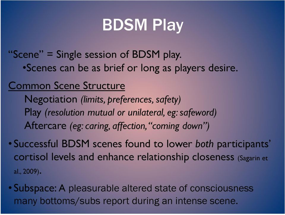 Aftercare (eg: caring, affection, coming down ) Successful BDSM scenes found to lower both participants cortisol levels and