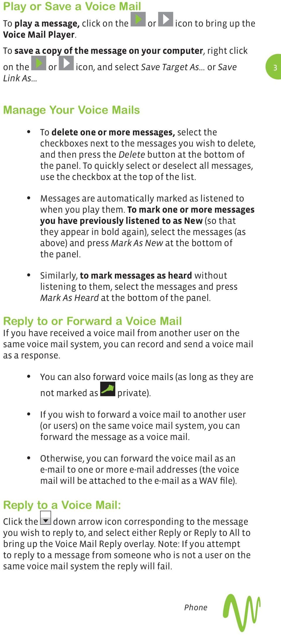 .. 3 Manage Your Voice Mails To delete one or more messages, select the checkboxes next to the messages you wish to delete, and then press the Delete button at the bottom of the panel.
